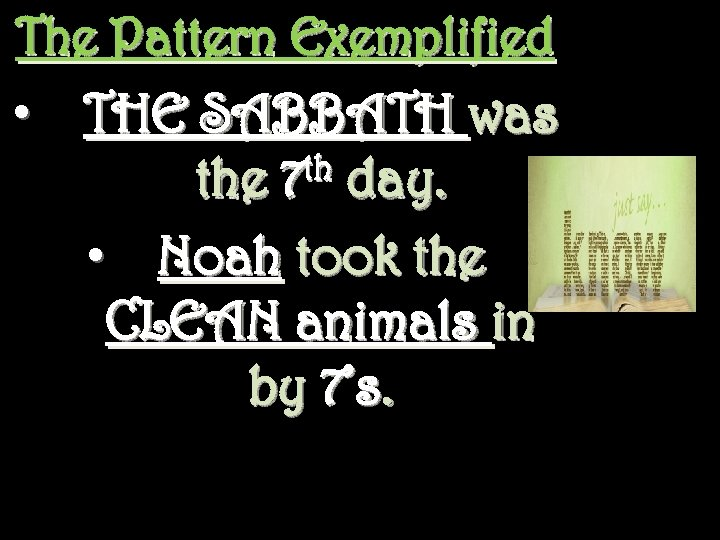The Pattern Exemplified • THE SABBATH was th day. the 7 • Noah took