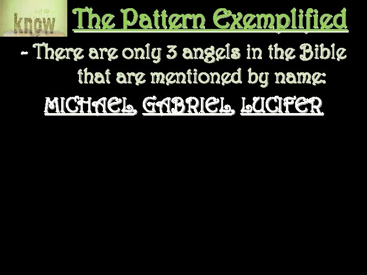 The Pattern Exemplified - There are only 3 angels in the Bible that are