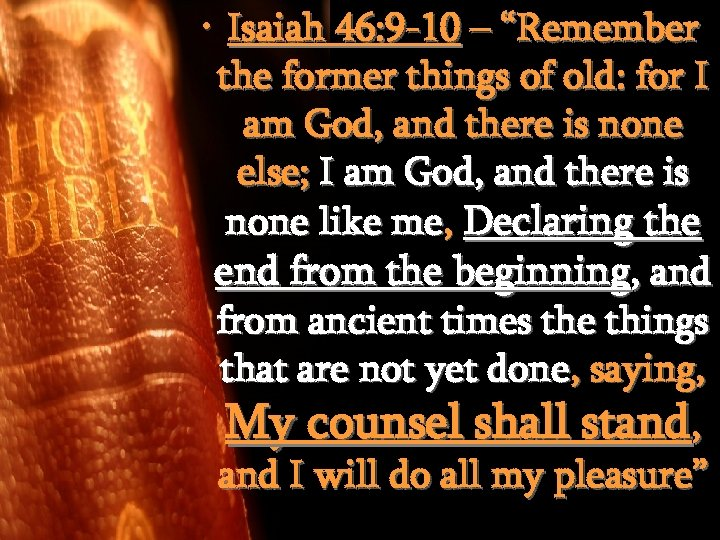 """• Isaiah 46: 9 -10 – """"Remember the former things of old: for"""
