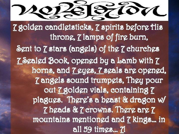 7 golden candletsticks, 7 spirits before His throne, 7 lamps of fire burn, Sent