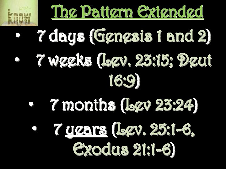 The Pattern Extended • 7 days (Genesis 1 and 2) • 7 weeks (Lev.