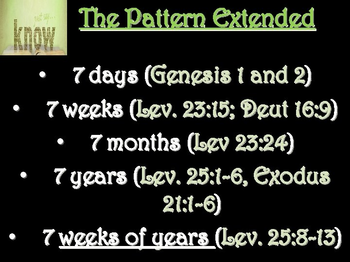 The Pattern Extended • • 7 days (Genesis 1 and 2) 7 weeks (Lev.
