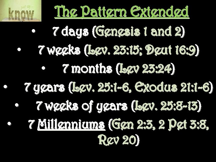 The Pattern Extended 7 days (Genesis 1 and 2) • 7 weeks (Lev. 23: