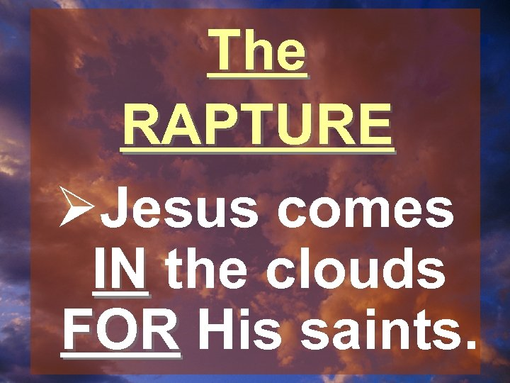 The RAPTURE ØJesus comes IN the clouds FOR His saints.