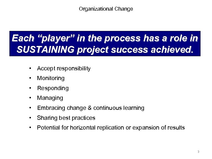 """Organizational Change Each """"player"""" in the process has a role in SUSTAINING project success"""