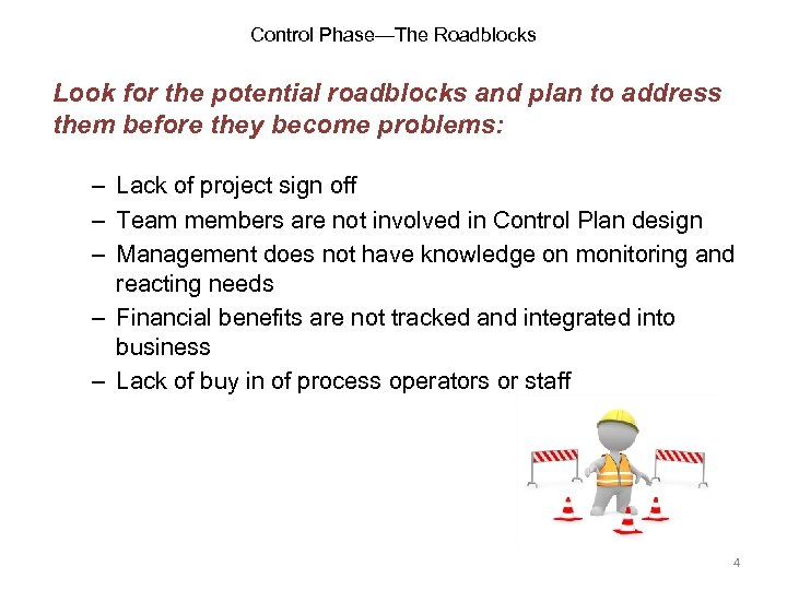 Control Phase—The Roadblocks Look for the potential roadblocks and plan to address them before