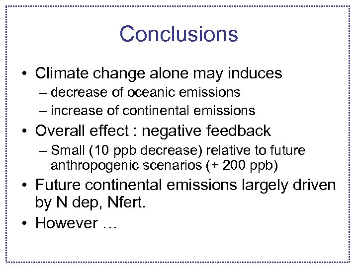 Conclusions • Climate change alone may induces – decrease of oceanic emissions – increase