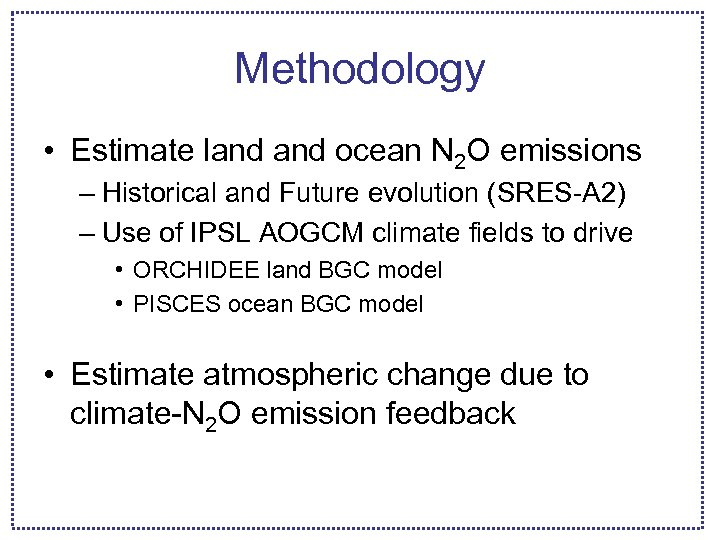 Methodology • Estimate land ocean N 2 O emissions – Historical and Future evolution