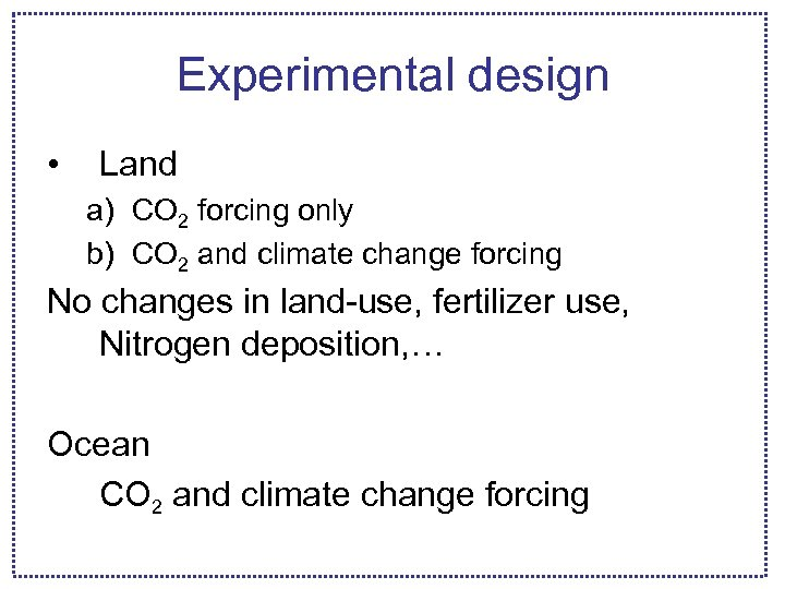 Experimental design • Land a) CO 2 forcing only b) CO 2 and climate