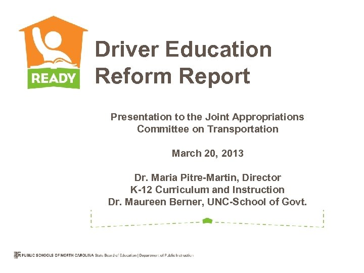 Driver Education Reform Report Presentation to the Joint Appropriations Committee on Transportation March 20,