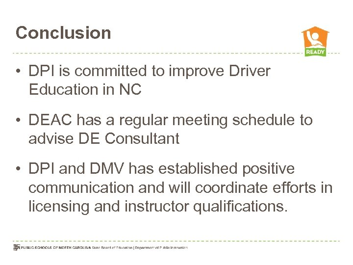 Conclusion • DPI is committed to improve Driver Education in NC • DEAC has