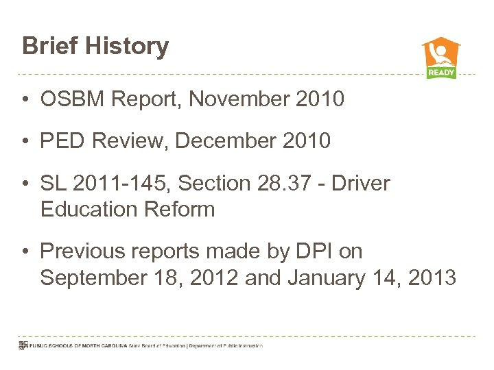 Brief History • OSBM Report, November 2010 • PED Review, December 2010 • SL