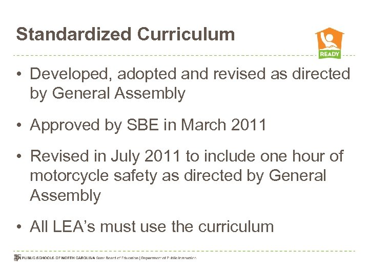 Standardized Curriculum • Developed, adopted and revised as directed by General Assembly • Approved