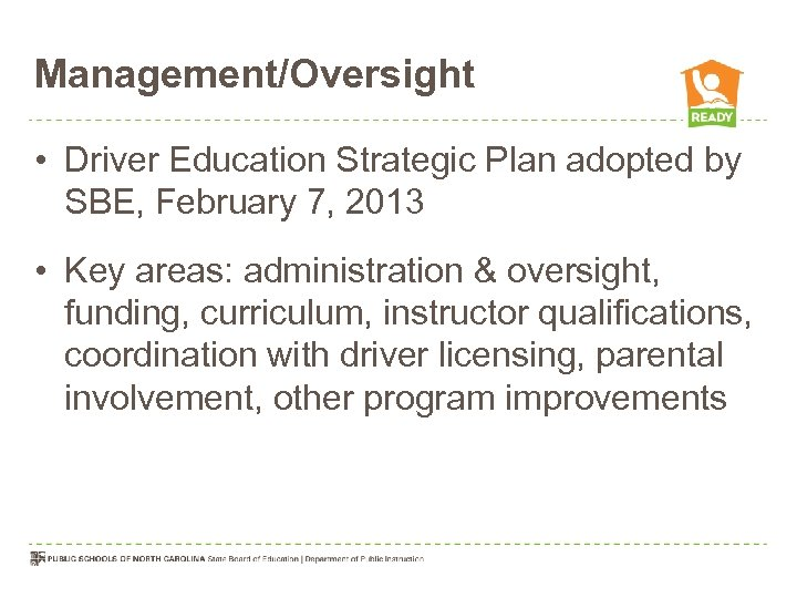 Management/Oversight • Driver Education Strategic Plan adopted by SBE, February 7, 2013 • Key