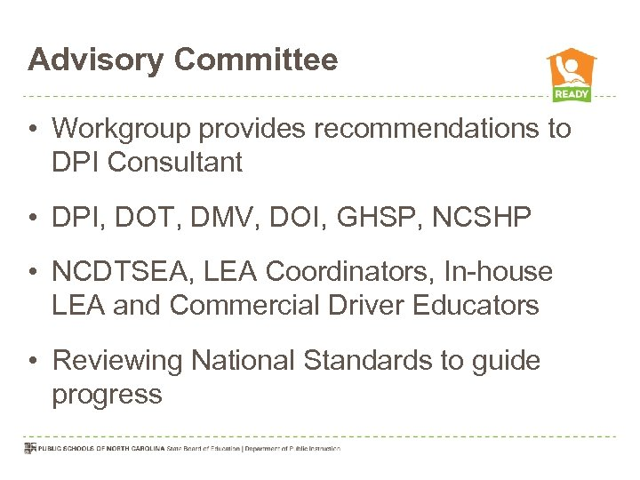 Advisory Committee • Workgroup provides recommendations to DPI Consultant • DPI, DOT, DMV, DOI,