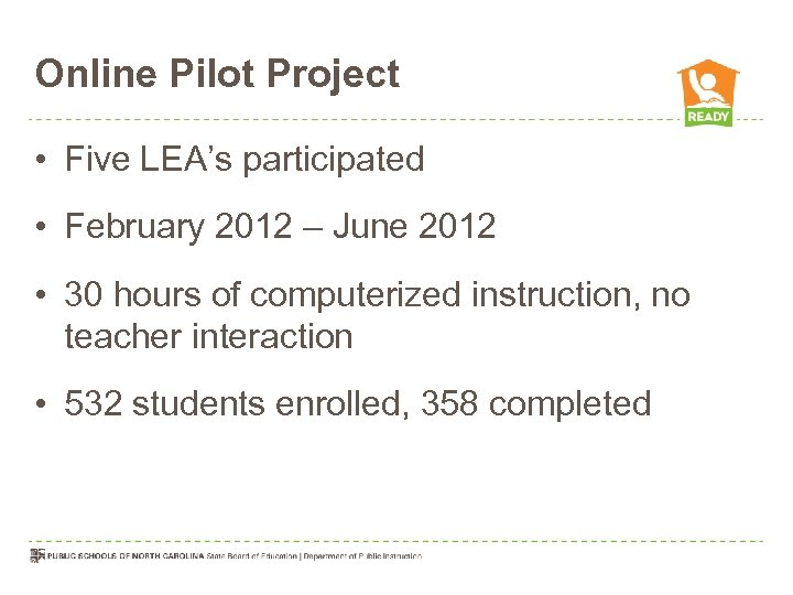 Online Pilot Project • Five LEA's participated • February 2012 – June 2012 •
