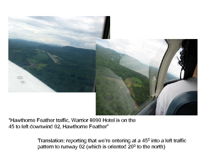 """""""Hawthorne Feather traffic, Warrior 8090 Hotel is on the 45 to left downwind 02,"""