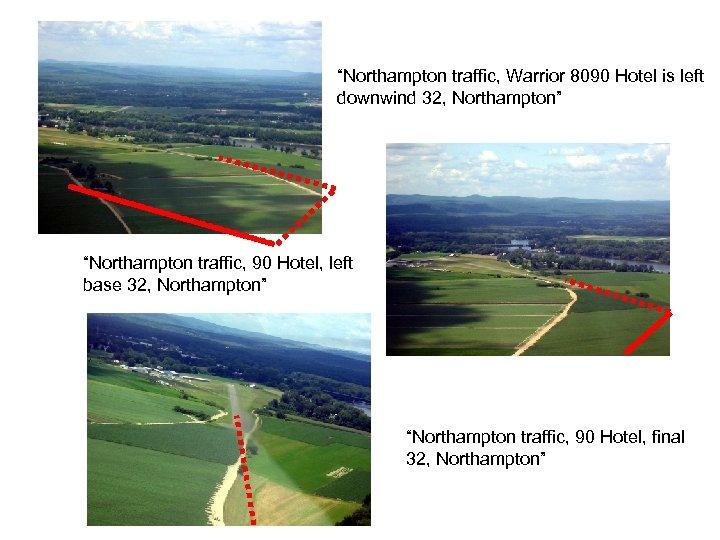 """Northampton traffic, Warrior 8090 Hotel is left downwind 32, Northampton"" ""Northampton traffic, 90 Hotel,"