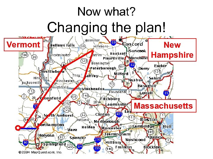 Now what? Changing the plan! Vermont New Hampshire Massachusetts