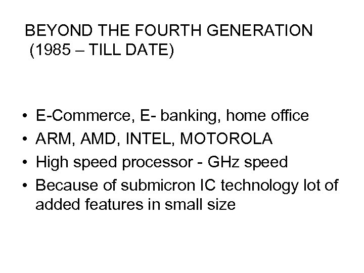 BEYOND THE FOURTH GENERATION (1985 – TILL DATE) • • E-Commerce, E- banking, home