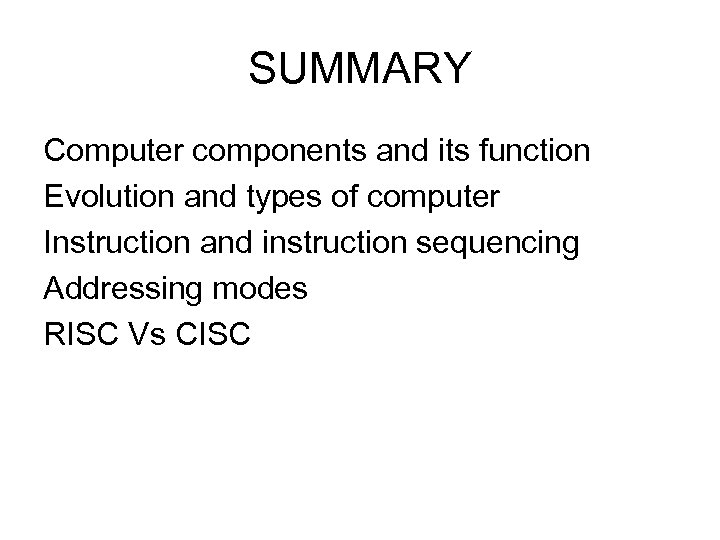 SUMMARY Computer components and its function Evolution and types of computer Instruction and instruction