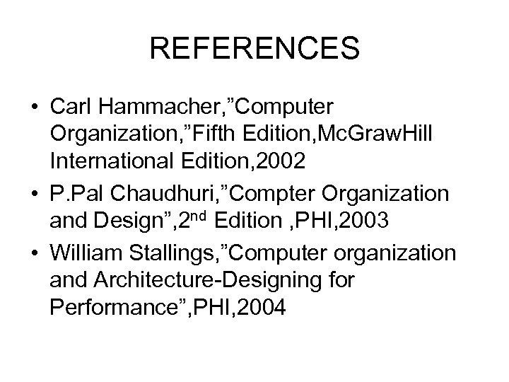 "REFERENCES • Carl Hammacher, ""Computer Organization, ""Fifth Edition, Mc. Graw. Hill International Edition, 2002"