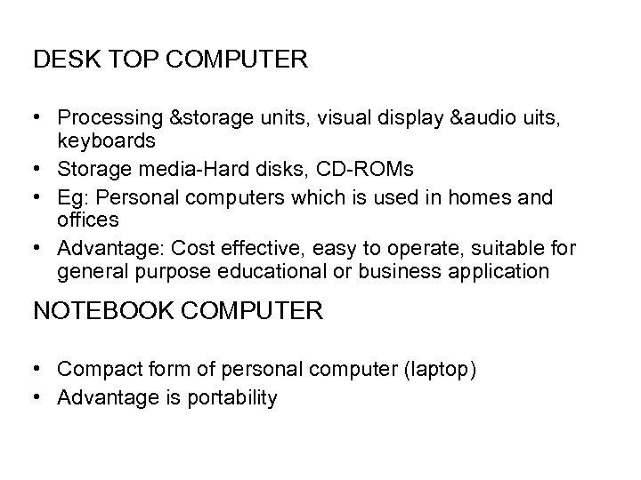 DESK TOP COMPUTER • Processing &storage units, visual display &audio uits, keyboards • Storage