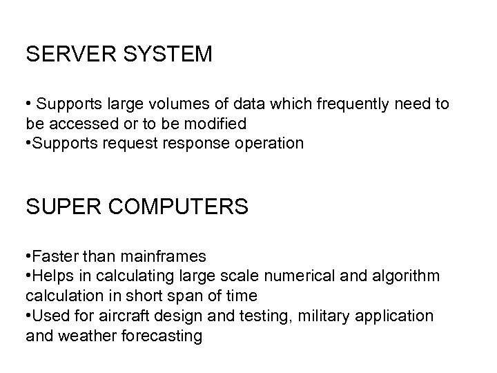 SERVER SYSTEM • Supports large volumes of data which frequently need to be accessed
