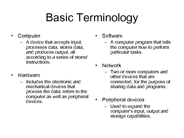 Basic Terminology • Computer – A device that accepts input, processes data, stores data,