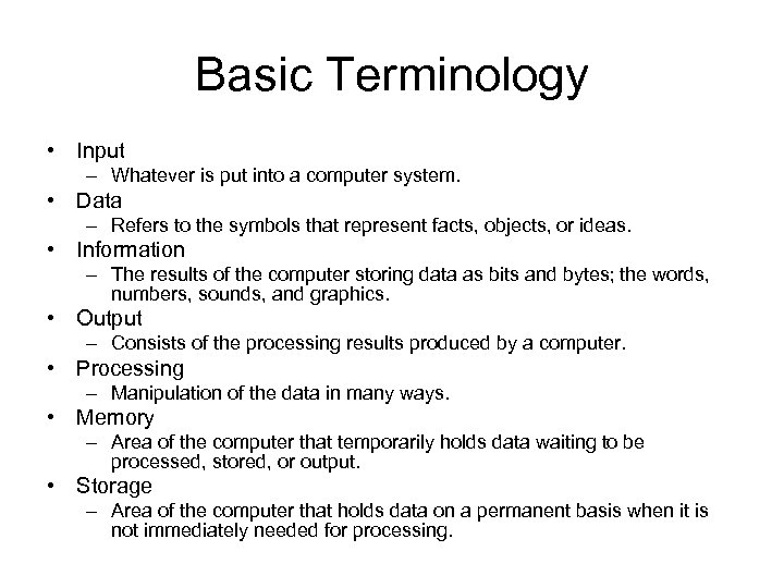 Basic Terminology • Input – Whatever is put into a computer system. • Data