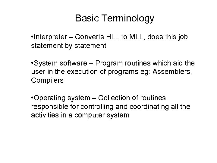 Basic Terminology • Interpreter – Converts HLL to MLL, does this job statement by