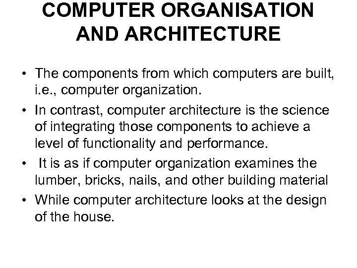 COMPUTER ORGANISATION AND ARCHITECTURE • The components from which computers are built, i. e.