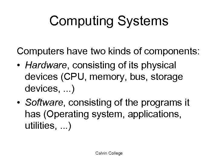 Computing Systems Computers have two kinds of components: • Hardware, consisting of its physical