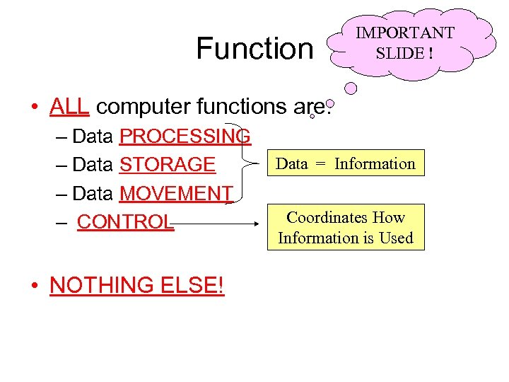Function IMPORTANT SLIDE ! • ALL computer functions are: – Data PROCESSING – Data