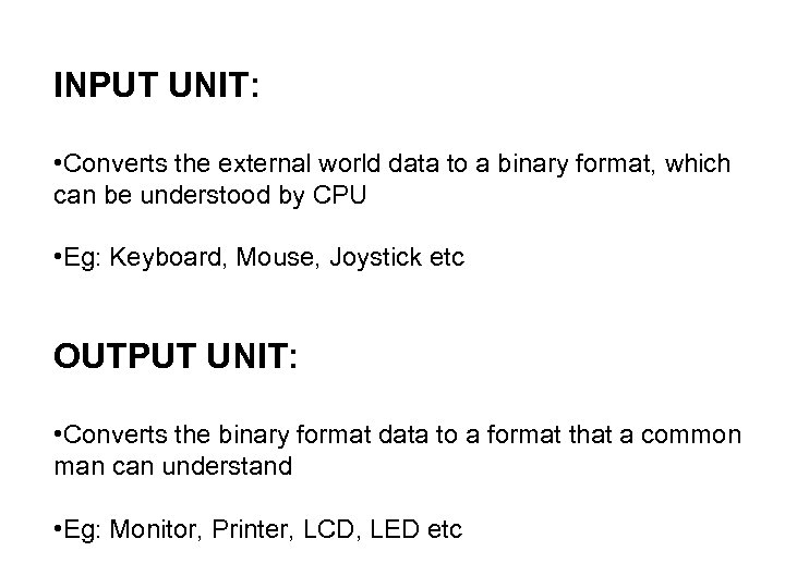 INPUT UNIT: • Converts the external world data to a binary format, which can