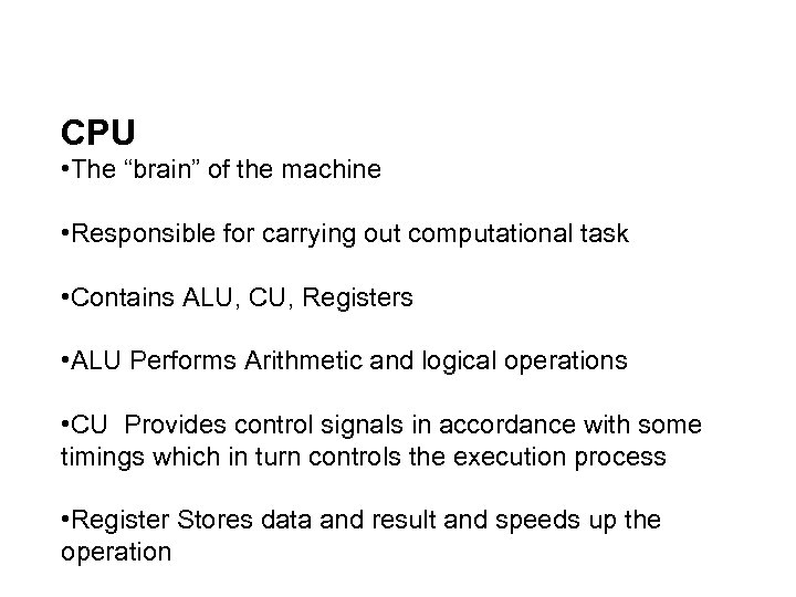 """CPU • The """"brain"""" of the machine • Responsible for carrying out computational task"""