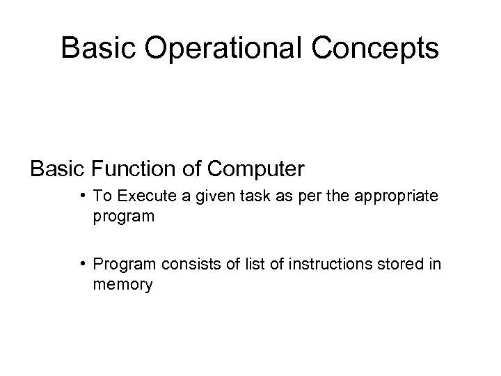 Basic Operational Concepts Basic Function of Computer • To Execute a given task as