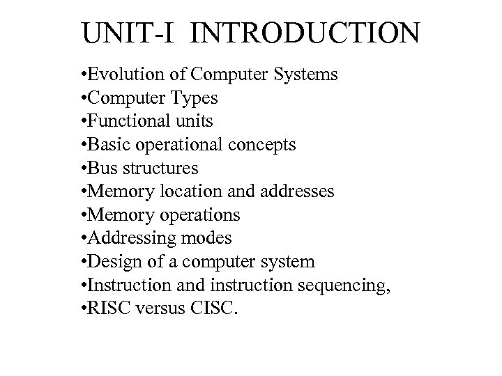 UNIT-I INTRODUCTION • Evolution of Computer Systems • Computer Types • Functional units •
