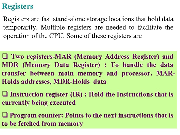 Registers are fast stand-alone storage locations that hold data temporarily. Multiple registers are needed