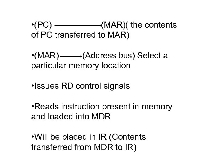 • (PC) (MAR)( the contents of PC transferred to MAR) • (MAR) (Address