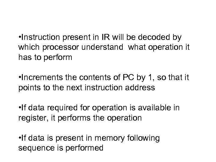 • Instruction present in IR will be decoded by which processor understand what