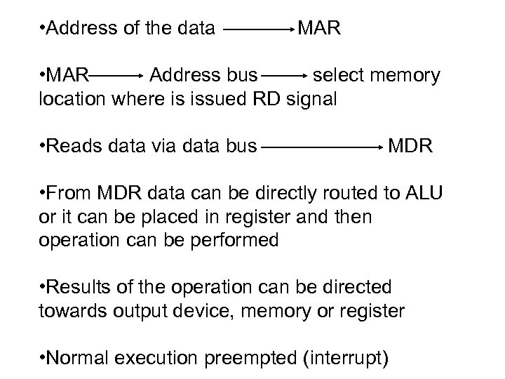 • Address of the data MAR • MAR Address bus select memory location