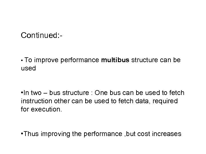 Continued: • To improve performance multibus structure can be used • In two –