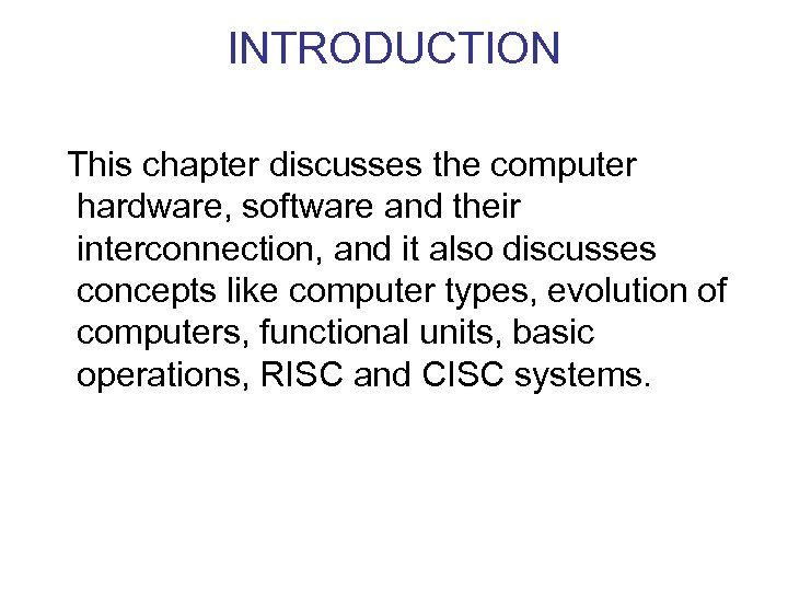 INTRODUCTION This chapter discusses the computer hardware, software and their interconnection, and it also