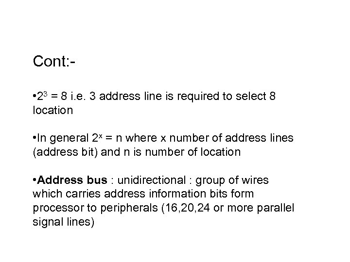 Cont: • 23 = 8 i. e. 3 address line is required to select