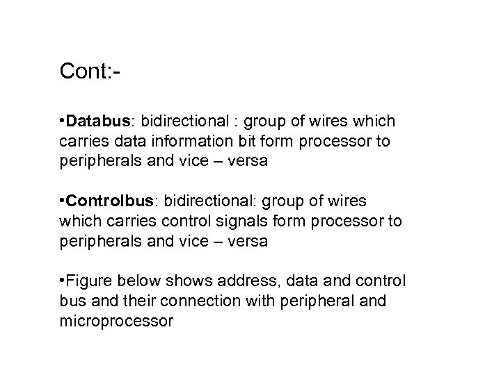 Cont: • Databus: bidirectional : group of wires which carries data information bit form