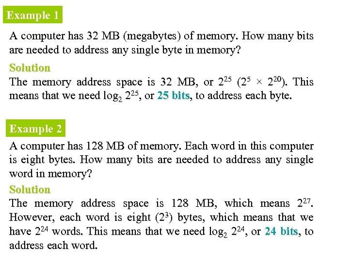 Example 1 A computer has 32 MB (megabytes) of memory. How many bits are
