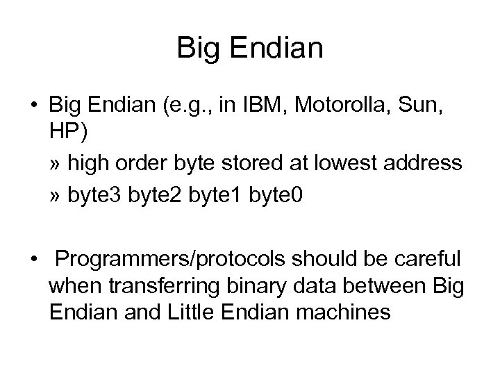Big Endian • Big Endian (e. g. , in IBM, Motorolla, Sun, HP) »
