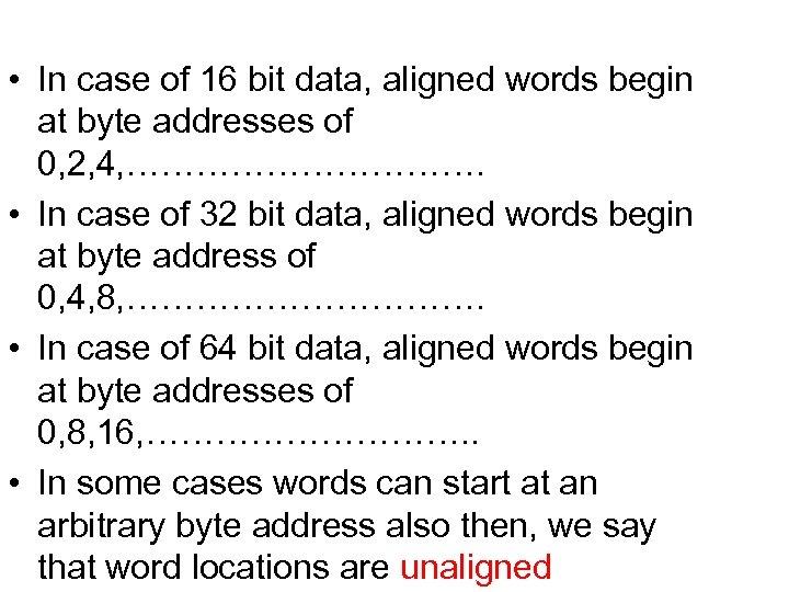 • In case of 16 bit data, aligned words begin at byte addresses
