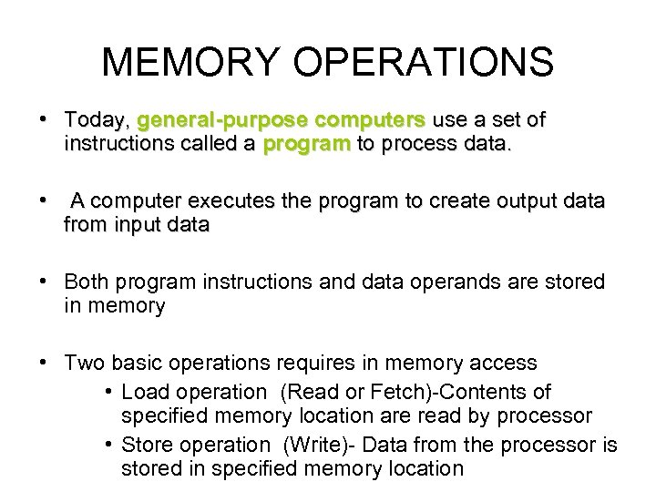 MEMORY OPERATIONS • Today, general-purpose computers use a set of instructions called a program